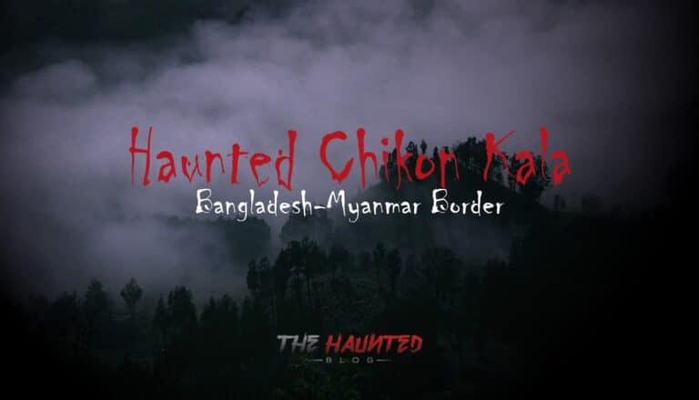 Terrible Haunted Forest of Chikon Kala in Bangladesh-Myanmar Border