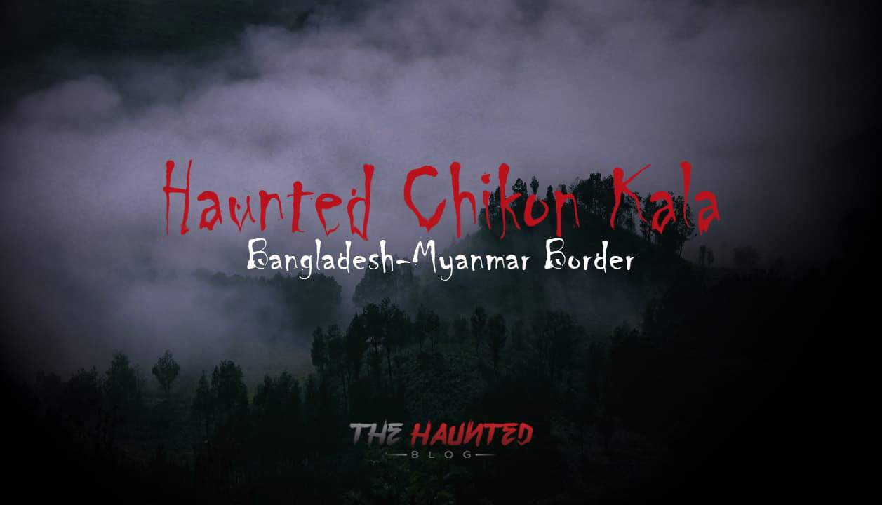 Terrible Haunted Forest of Chikon Kala in Bangladesh-Myanmar Border