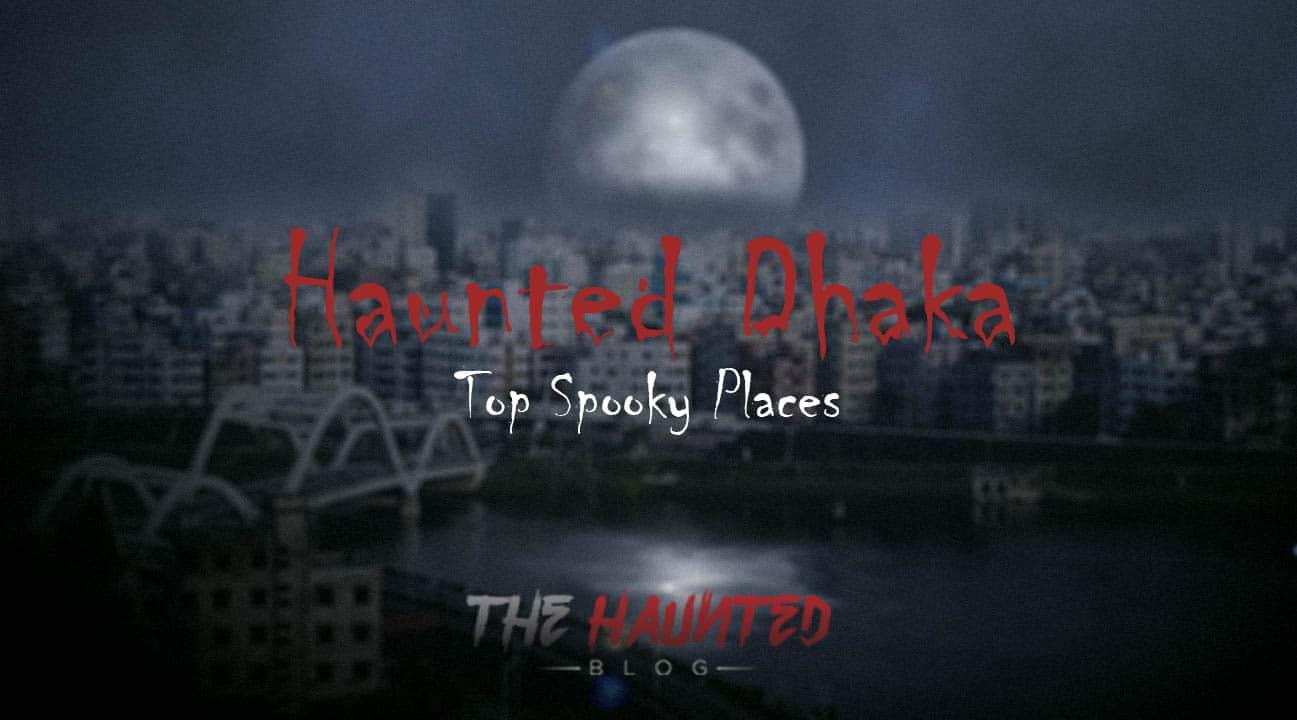 Haunted Locations in Dhaka City